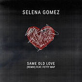 Same Old Love by Selena Gomez