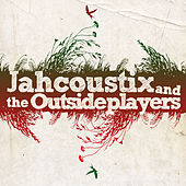 Jahcoustix & The Outsideplayers by Jahcoustix