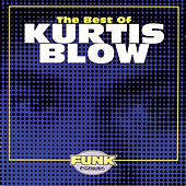The Best Of Kurtis Blow by Kurtis Blow
