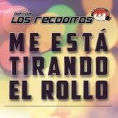 Me Está Tirando El Rollo by Banda Los Recoditos