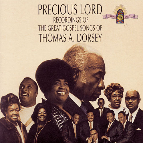 Precious Lord: The Great Gospel Songs Of Thomas A. Dorsey by Various Artists