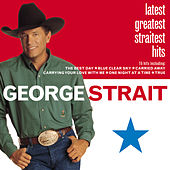 Latest Greatest Straitest Hits by George Strait