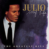 My Life: The Greatest Hits by Julio Iglesias