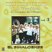 Colección de Oro, Vol. 3: El Trovador del Campo - El Sinaloense by Luis Perez Meza