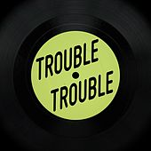 Trouble Trouble by Turntable Actor Chloroform