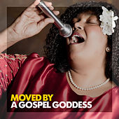 Moved by a Gospel Goddess by Mahalia Jackson