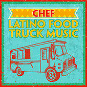 Chef - Latino Food Truck Music by Various Artists