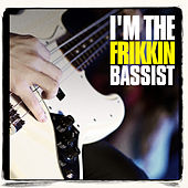 I'm the Frikkin Bassist by Various Artists