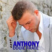 Dduie frate by Anthony