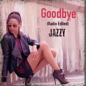 Goodbye (Radio Edited) - Single by Jazzy