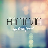 No Time For It by Fantasia