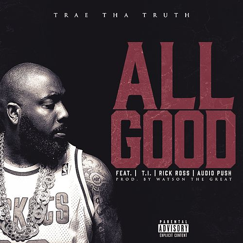 All Good (feat. T.I., Rick Ross & Audio Push) - Single by Trae