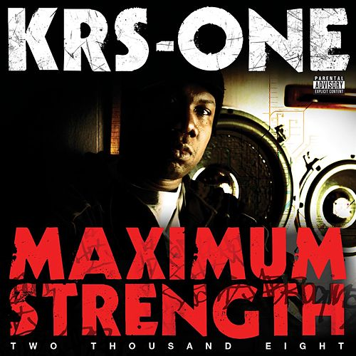 Maximum Strength 2008 by KRS-One