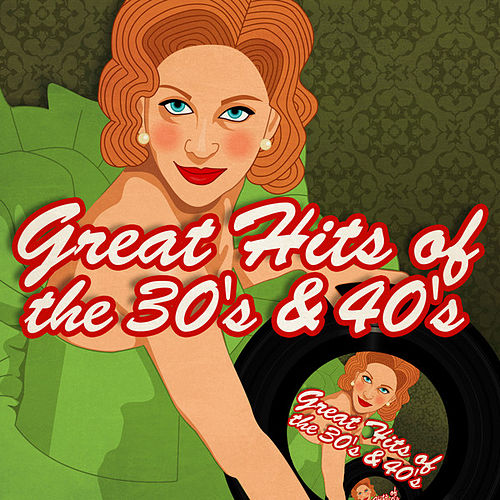 Great Hits of the 30's & 40's by Various Artists