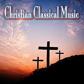 Christian Classical Music by Various Artists