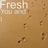 You and I by Fresh