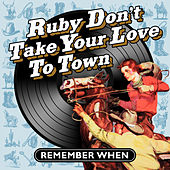 Ruby Don't Take Your Love to Town - Remember When von Various Artists