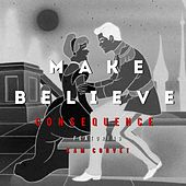 Make Believe (feat. Kam Corvet) by Consequence