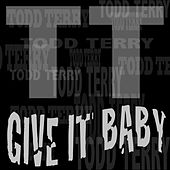Give It Baby by Todd Terry