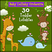 30 Toddler Lullabies by Baby Lullaby Orchestra