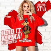 I Did It Mama (Remixes) by Alexandra Stan