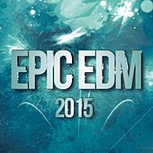 Epic EDM 2015 by Various Artists