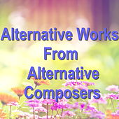 Alternative Works From Alternative Composers by Various Artists