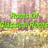 Roots Of Classical Roots by Various Artists