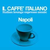 Il caffè italiano: Napoli (Italian Lounge Espresso Music) by Various Artists