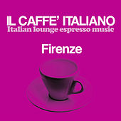 Il caffè italiano: Firenze (Italian Lounge Espresso Music) by Various Artists