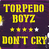 Don't Cry by Torpedo Boyz