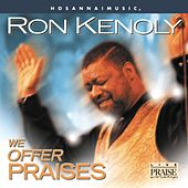 We Offer Praises by Ron Kenoly