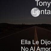 Ella le Dijo No al Amor by Tony Lenta