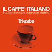 Il caffè italiano: Trieste (Italian Lounge Espresso Music) by Various Artists