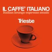 Il caffè italiano: Trieste (Italian Lounge Espresso Music) by Various Artists