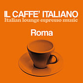 Il caffè italiano: Roma (Italian Lounge Espresso Music) by Various Artists