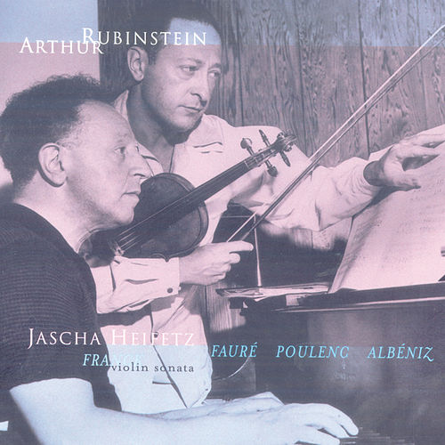 Rubinstein Collection, Vol. 7: Franck: Violin and Piano Sonata; Fauré, Poulenc, Albéniz by Arthur Rubinstein