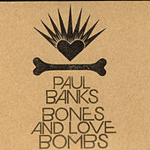 Bones & Love Bombs by Paul Banks