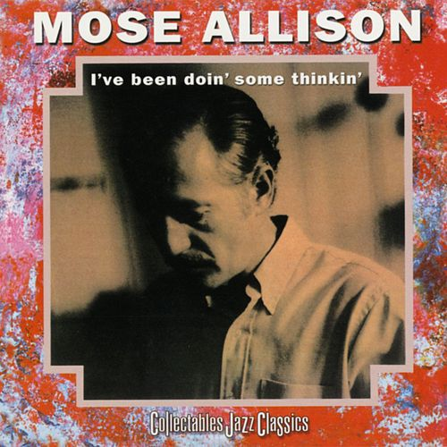I've Been Doin' Some Thinkin by Mose Allison