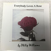 Everybody Loves a Rose by Phil Williams