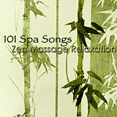 101 Spa Songs Zen Massage Relaxation – Chillax Amazing New Age Music by Various Artists