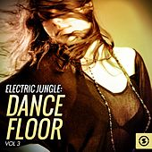 Electric Jungle: Dance Floor, Vol. 3 by Various Artists