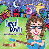 Tired Town by Jeanie B. And The Jelly Beans