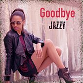 Goodbye - Single by Jazzy