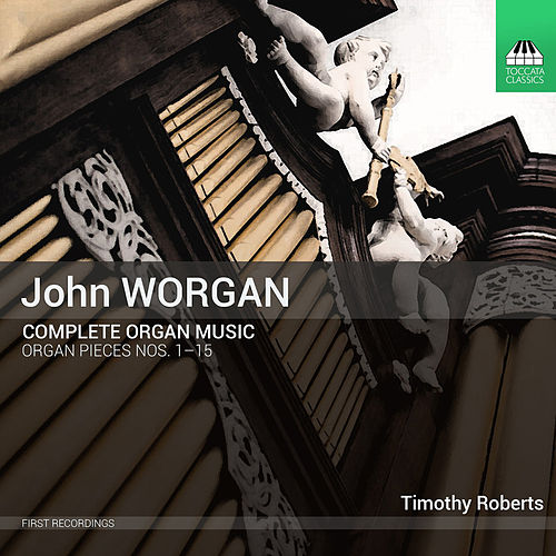 Worgan: Complete Organ Music by Timothy Roberts