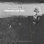 Cross On Me - Single by Reconcile