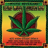Herb Must Legalize Now (feat. Chronixx, Kabaka Pyramid, DJ Sojah, Diana Rutherford, Jah9, Fred Locks, Triga Finga, Suzanne Couch, Bobby Hustle, Jesse Royal, Kelissa, Cidade Verde and Snow) (420 High-Grade Remix) by Mystic Revealers
