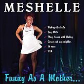 Funny As A Mother... by Meshelle