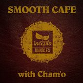 Smooth Cafe (With Cham'o) by Various Artists