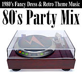 80's Party Mix (1980's Fancy Dress & Retro Theme Music) by Various Artists